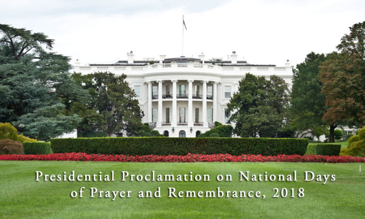 Presidential Proclamation on National Days of Prayer and Remembrance, 2018