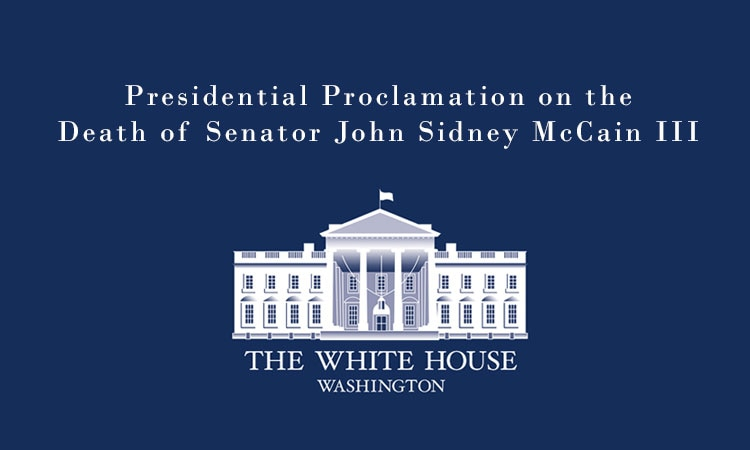 Presidential Proclamation on the Death of Senator John Sidney McCain III