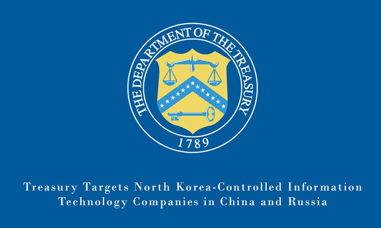 Treasury Targets North Korea-Controlled Information Technology Companies in China and Russia