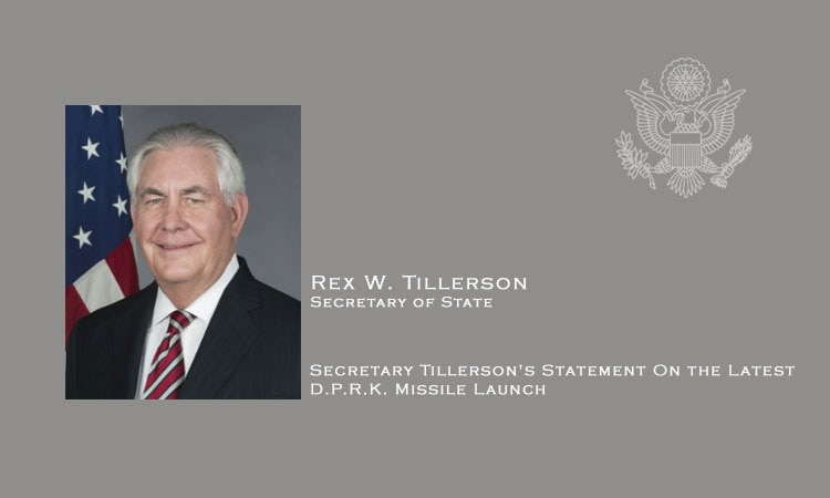Secretary Tillerson's Statement On the Latest D.P.R.K. Missile Launch