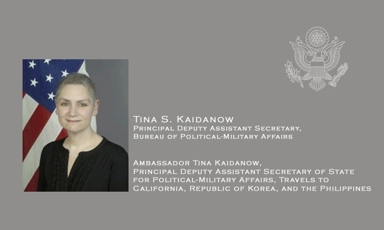 • Ambassador Tina Kaidanow, Principal Deputy Assistant Secretary of State for Political-Military Affairs, Travels to California, Republic of Korea, and the Philippines